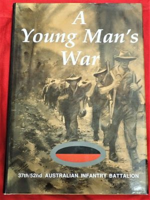 A YOUNG MANS WAR. 37TH & 52ND AUSTRALIAN INFANTRY BATTALION BY RON BLAIR UNIT HISTORY BOOK