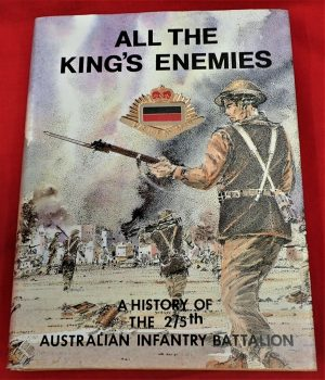 ALL THE KINGS ENEMIES. A HISTORY OF THE 2/5TH AUSTRALIAN INFANTRY BATTALION BOOK