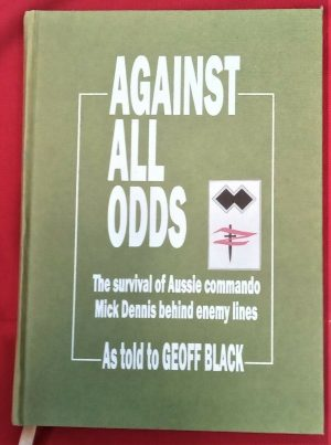 """AGAINST ALL ODDS"" Z FORCE COMMANDO MICK DENNIS. SIGNED 1ST EDITION."